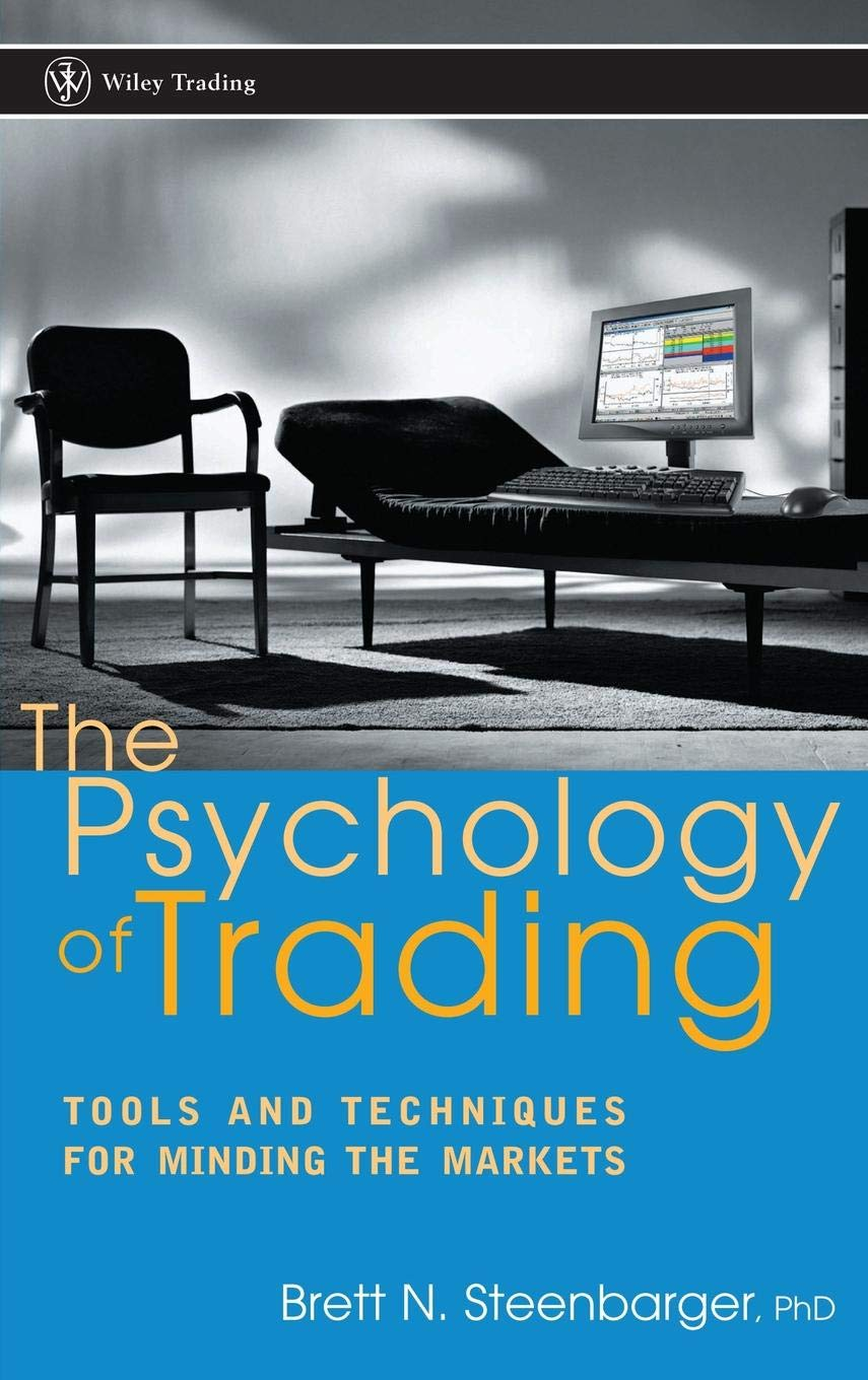 Brett N. Steenbarger The Psychology of Trading Tools and Techniques for Minding the Markets